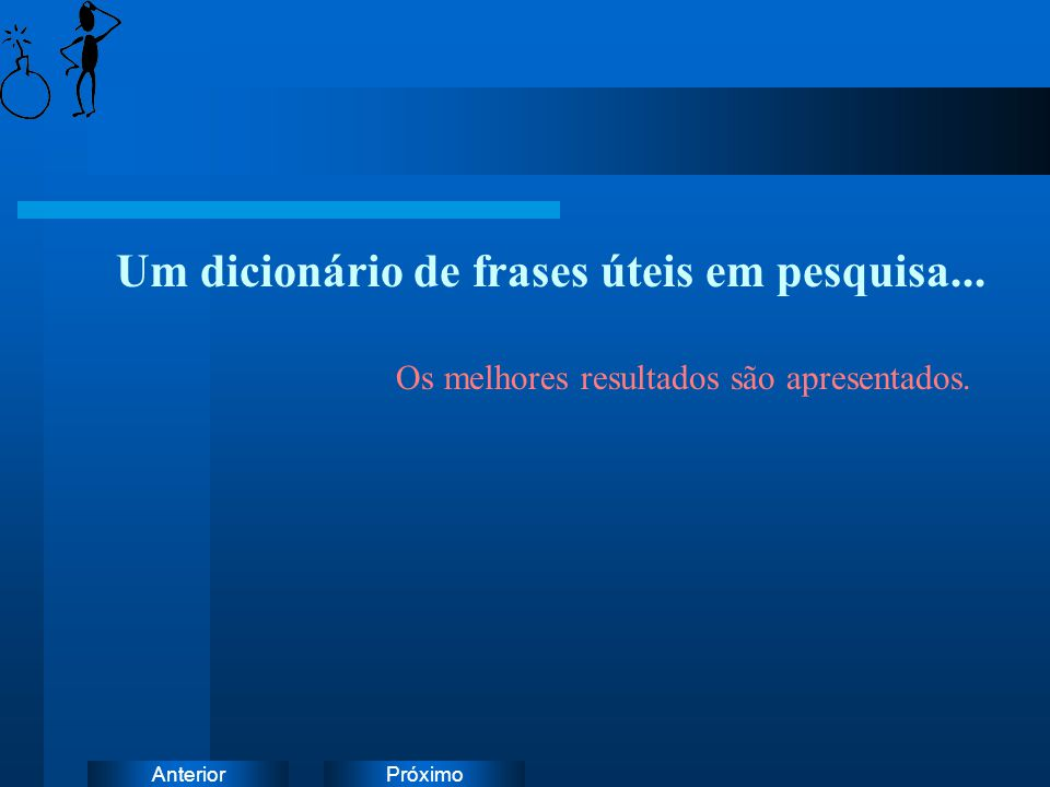 PróximoAnterior Um dicionário de frases úteis em pesquisa... Os melhores resultados são apresentados.
