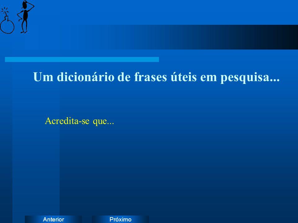 PróximoAnterior Um dicionário de frases úteis em pesquisa... Acredita-se que...
