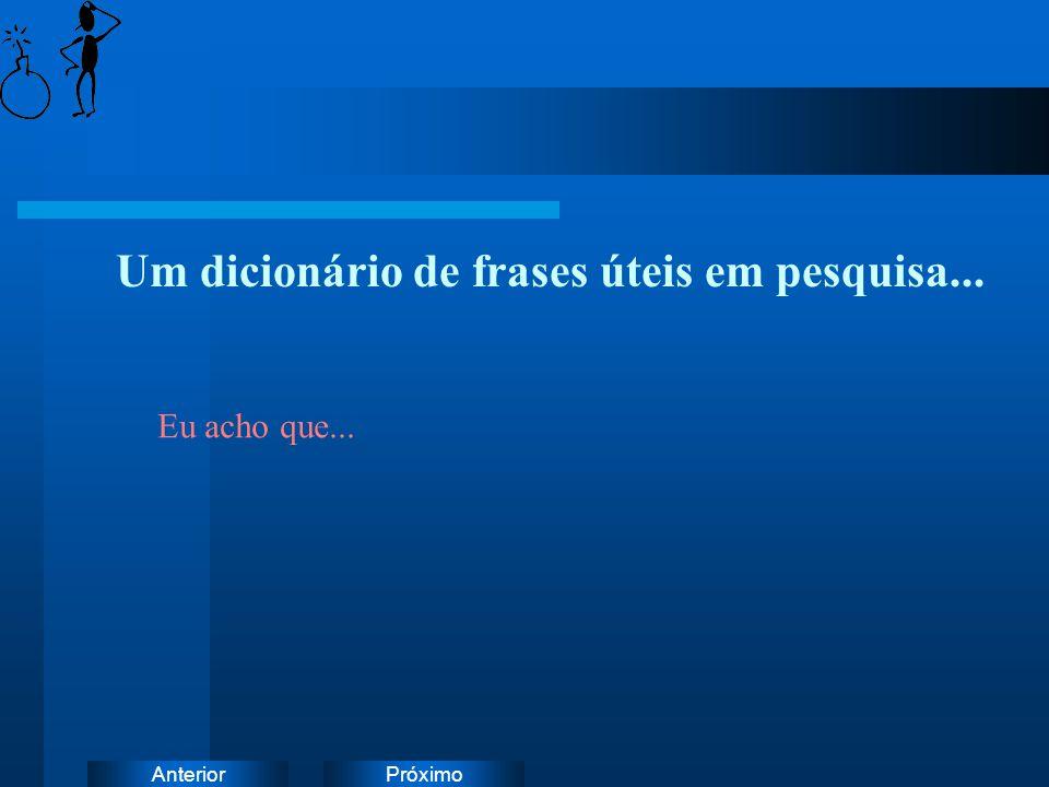 PróximoAnterior Um dicionário de frases úteis em pesquisa... Eu acho que...