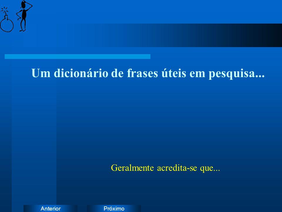 PróximoAnterior Um dicionário de frases úteis em pesquisa... Geralmente acredita-se que...