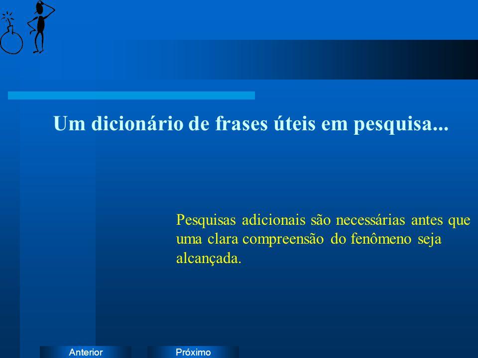 PróximoAnterior Um dicionário de frases úteis em pesquisa... Pesquisas adicionais são necessárias antes que uma clara compreensão do fenômeno seja alc