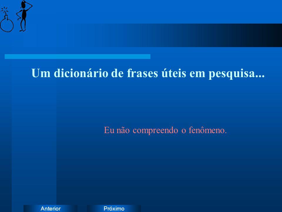 PróximoAnterior Um dicionário de frases úteis em pesquisa... Eu não compreendo o fenômeno.