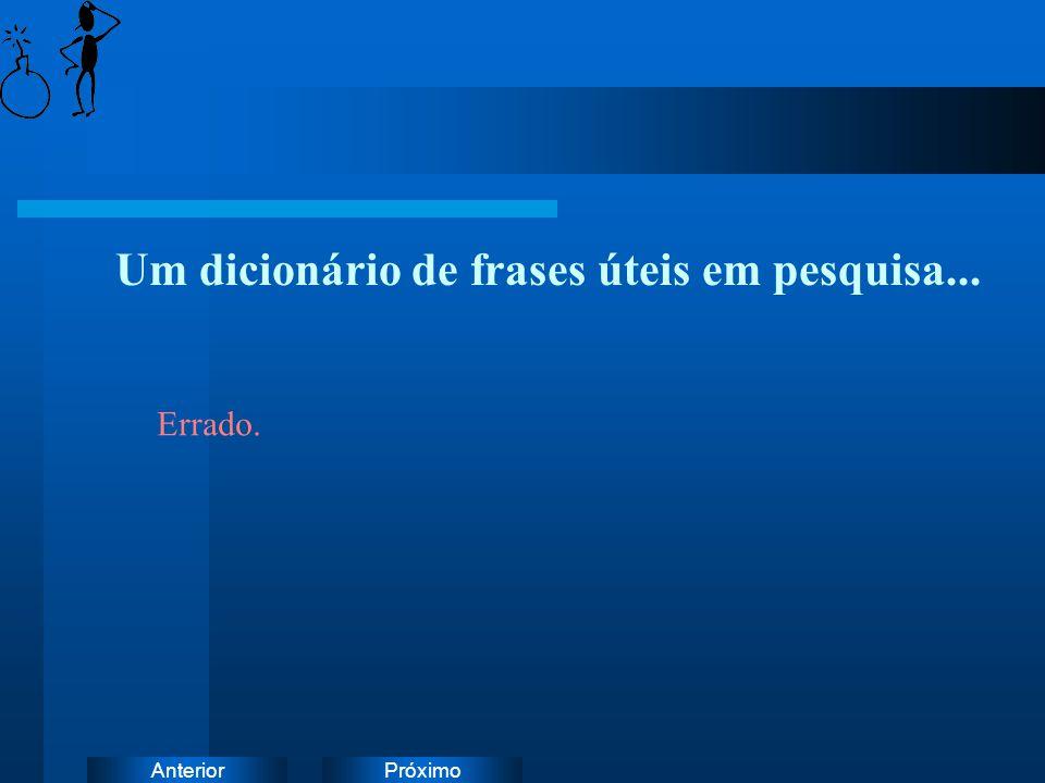 PróximoAnterior Um dicionário de frases úteis em pesquisa... Errado.