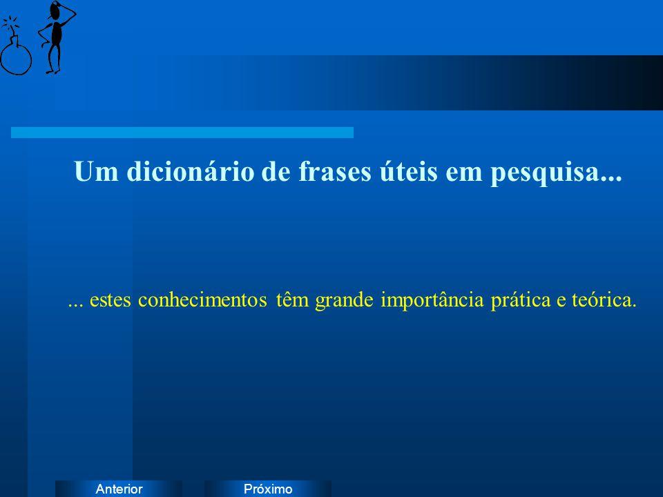 PróximoAnterior Um dicionário de frases úteis em pesquisa...... estes conhecimentos têm grande importância prática e teórica.