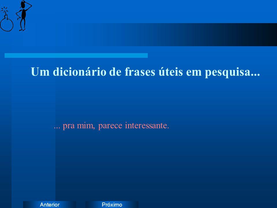 PróximoAnterior Um dicionário de frases úteis em pesquisa...... pra mim, parece interessante.