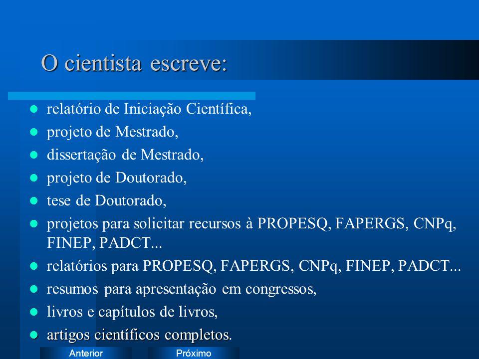 PróximoAnterior O cientista escreve: relatório de Iniciação Científica, projeto de Mestrado, dissertação de Mestrado, projeto de Doutorado, tese de Doutorado, projetos para solicitar recursos à PROPESQ, FAPERGS, CNPq, FINEP, PADCT...