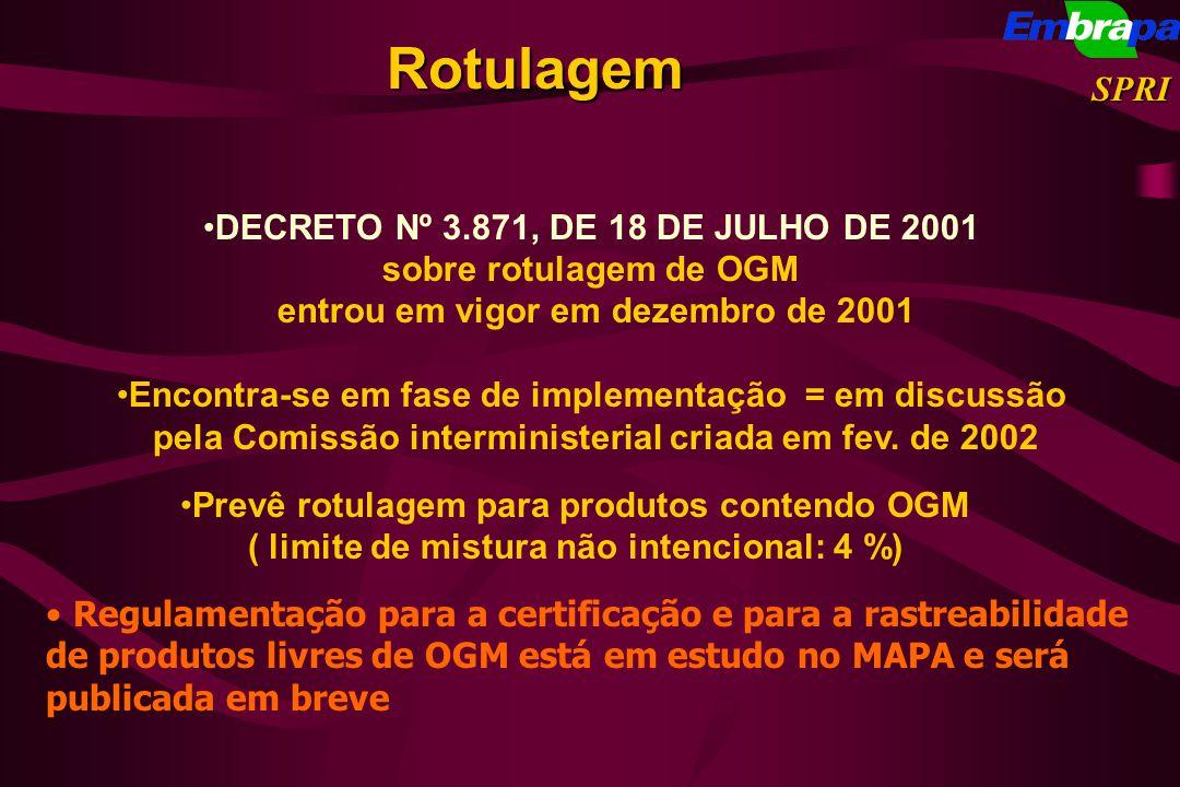 DECRETO Nº 3.871, DE 18 DE JULHO DE 2001 sobre rotulagem de OGM entrou em vigor em dezembro de 2001 Encontra-se em fase de implementação = em discussã