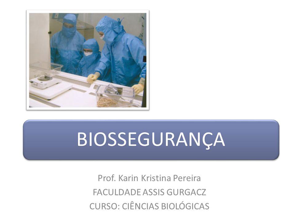 Prof. Karin Kristina Pereira FACULDADE ASSIS GURGACZ CURSO: CIÊNCIAS BIOLÓGICAS BIOSSEGURANÇA