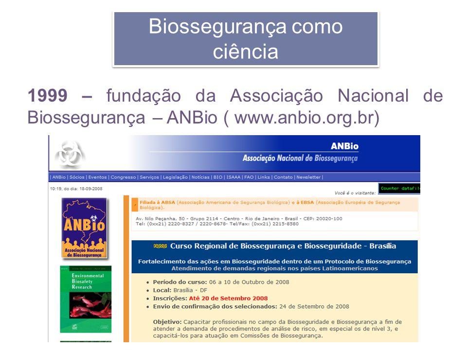 Biossegurança como ciência 1999 – fundação da Associação Nacional de Biossegurança – ANBio ( www.anbio.org.br)