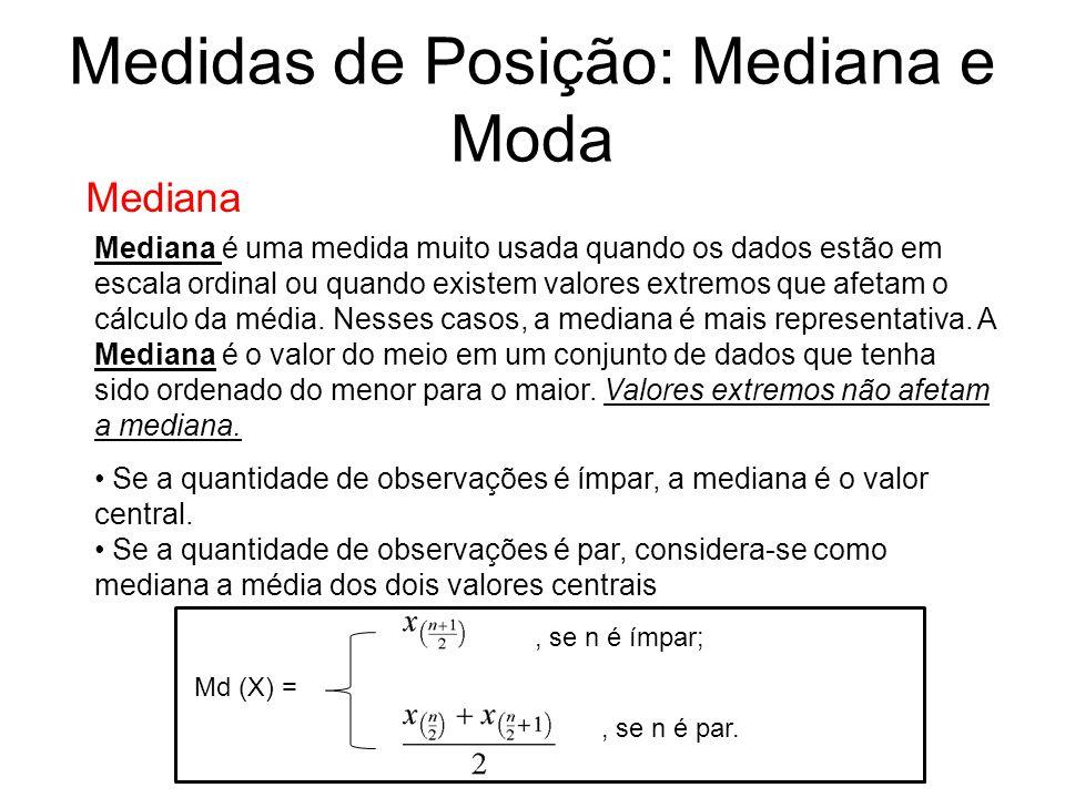 Medidas de Posição: Mediana e Moda Mediana Mediana é uma medida muito usada quando os dados estão em escala ordinal ou quando existem valores extremos