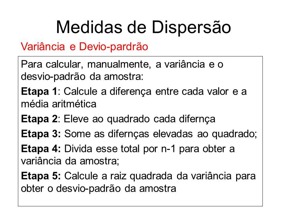 Variância e Devio-pardrão Para calcular, manualmente, a variância e o desvio-padrão da amostra: Etapa 1: Calcule a diferença entre cada valor e a médi