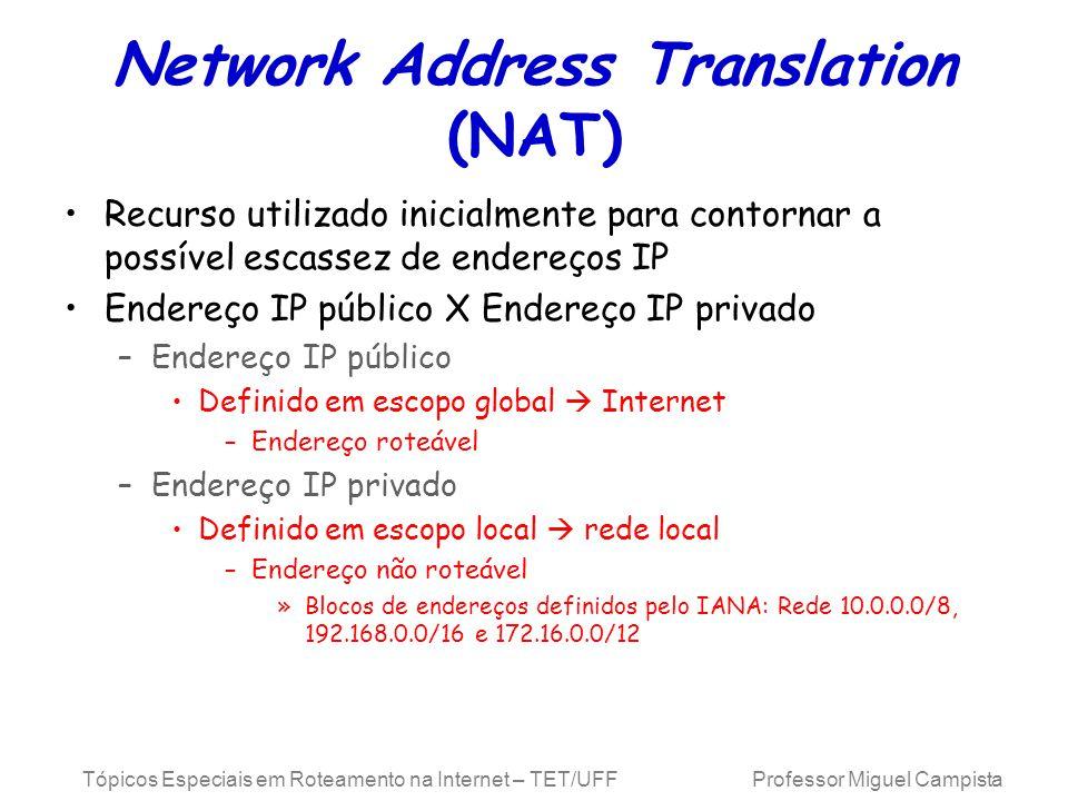 Tópicos Especiais em Roteamento na Internet – TET/UFF Professor Miguel Campista Network Address Translation (NAT) Recurso utilizado inicialmente para