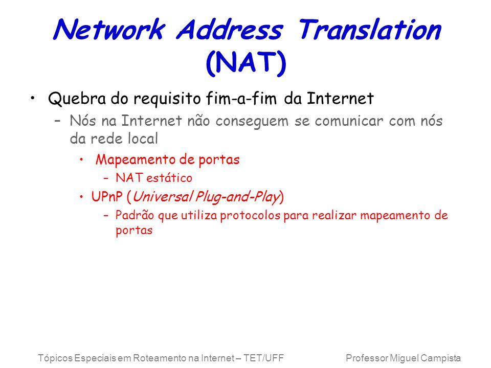 Tópicos Especiais em Roteamento na Internet – TET/UFF Professor Miguel Campista Network Address Translation (NAT) Quebra do requisito fim-a-fim da Int