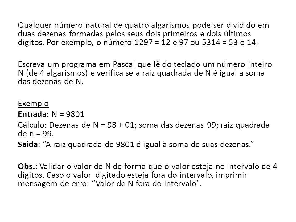 Qualquer número natural de quatro algarismos pode ser dividido em duas dezenas formadas pelos seus dois primeiros e dois últimos dígitos. Por exemplo,