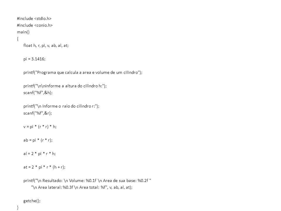 #include main() { float h, r, pi, v, ab, al, at; pi = 3.1416; printf(