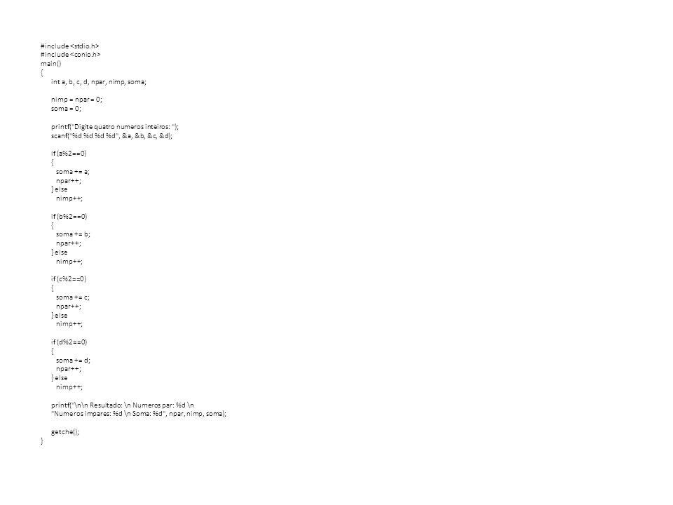 #include main() { int a, b, c, d, npar, nimp, soma; nimp = npar = 0; soma = 0; printf(