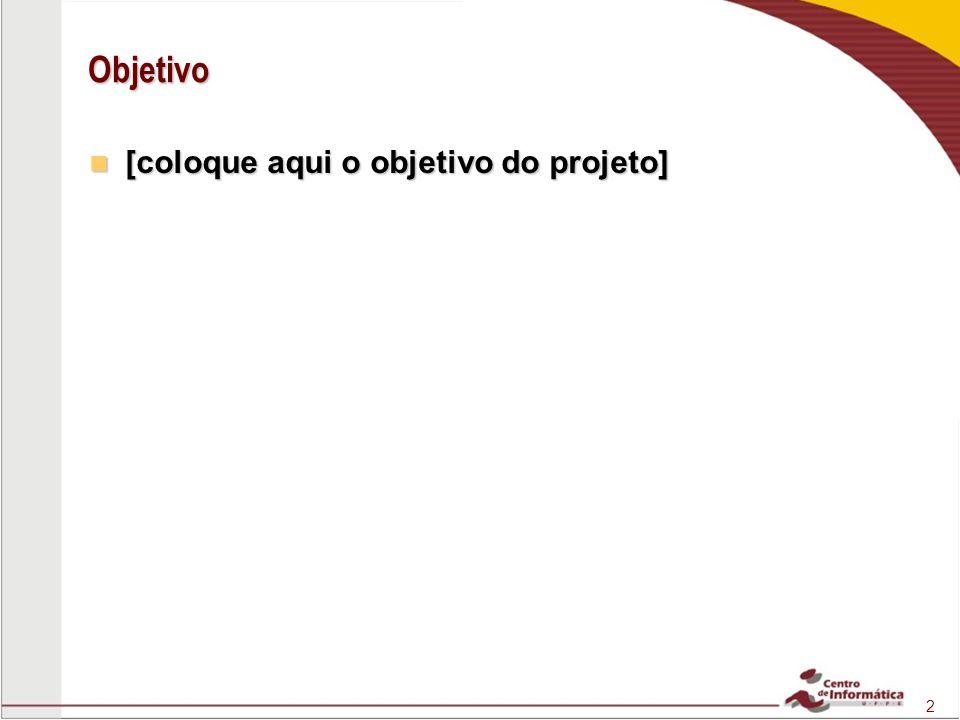 2 Objetivo [coloque aqui o objetivo do projeto] [coloque aqui o objetivo do projeto]