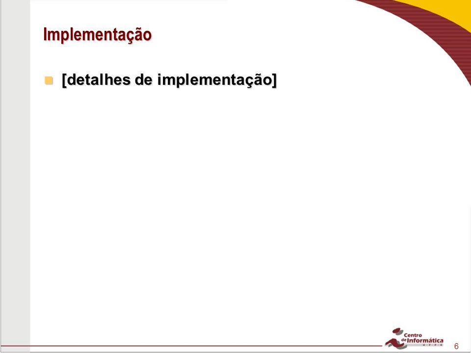 6 Implementação [detalhes de implementação] [detalhes de implementação]