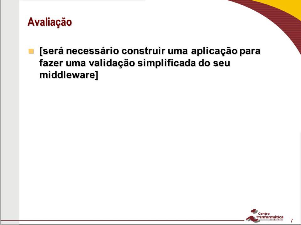 7 Avaliação [será necessário construir uma aplicação para fazer uma validação simplificada do seu middleware] [será necessário construir uma aplicação para fazer uma validação simplificada do seu middleware]