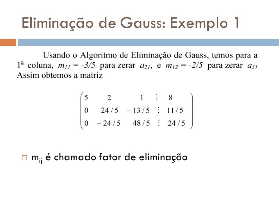 Eliminação de Gauss: Exemplo 1 m ij é chamado fator de eliminação