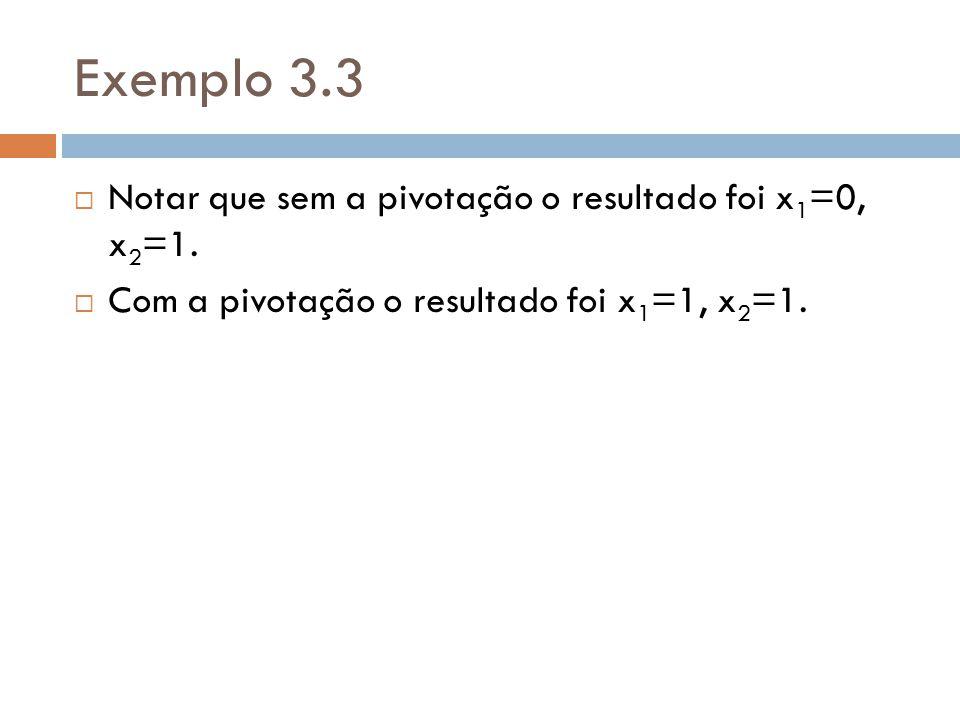 Notar que sem a pivotação o resultado foi x 1 =0, x 2 =1. Com a pivotação o resultado foi x 1 =1, x 2 =1.