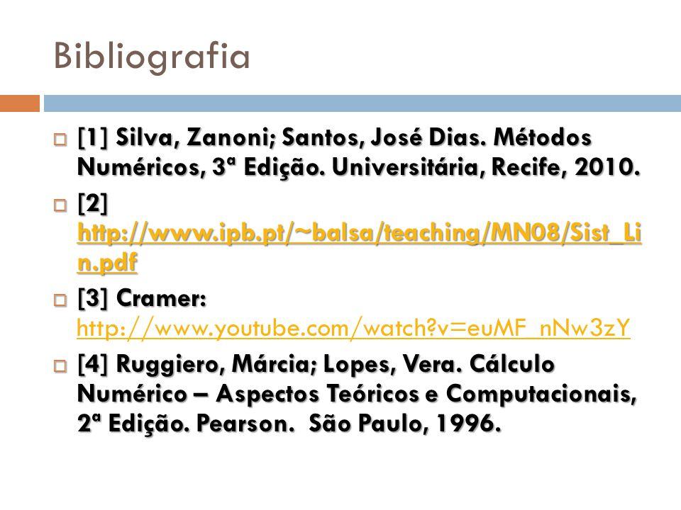 Bibliografia [1] Silva, Zanoni; Santos, José Dias. Métodos Numéricos, 3ª Edição. Universitária, Recife, 2010. [1] Silva, Zanoni; Santos, José Dias. Mé