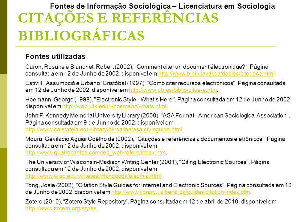 Fontes de Informação Sociológica – Licenciatura em Sociologia CITAÇÕES E REFERÊNCIAS BIBLIOGRÁFICAS Fontes utilizadas Caron, Rosaire e Blanchet, Rober