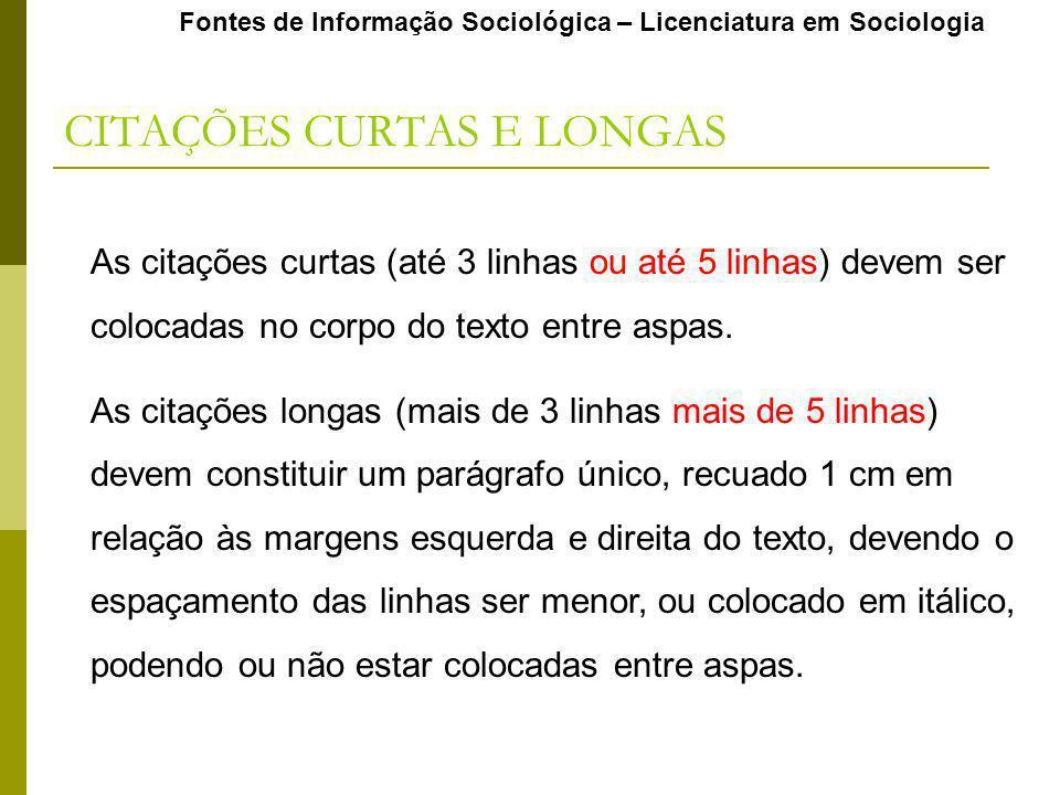 Fontes de Informação Sociológica – Licenciatura em Sociologia CITAÇÕES CURTAS E LONGAS As citações curtas (até 3 linhas ou até 5 linhas) devem ser colocadas no corpo do texto entre aspas.
