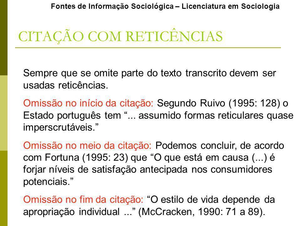 Fontes de Informação Sociológica – Licenciatura em Sociologia CITAÇÃO COM RETICÊNCIAS Sempre que se omite parte do texto transcrito devem ser usadas r
