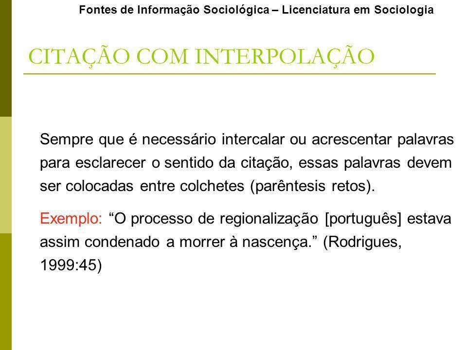 Fontes de Informação Sociológica – Licenciatura em Sociologia CITAÇÃO COM INTERPOLAÇÃO Sempre que é necessário intercalar ou acrescentar palavras para
