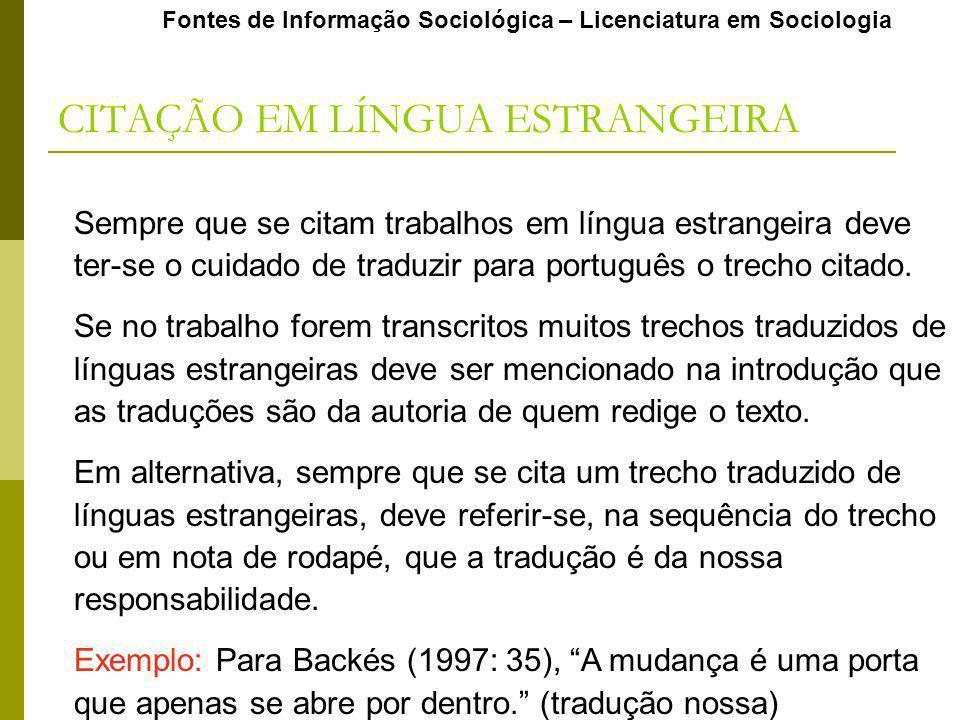 Fontes de Informação Sociológica – Licenciatura em Sociologia CITAÇÃO EM LÍNGUA ESTRANGEIRA Sempre que se citam trabalhos em língua estrangeira deve ter-se o cuidado de traduzir para português o trecho citado.