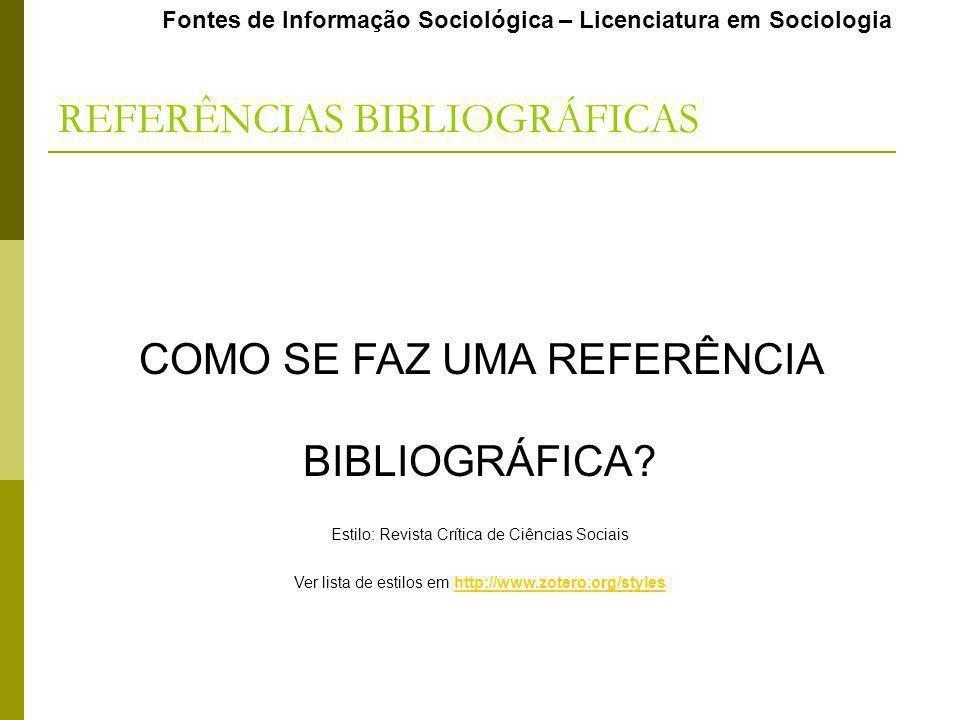 Fontes de Informação Sociológica – Licenciatura em Sociologia REFERÊNCIAS BIBLIOGRÁFICAS COMO SE FAZ UMA REFERÊNCIA BIBLIOGRÁFICA? Estilo: Revista Crí
