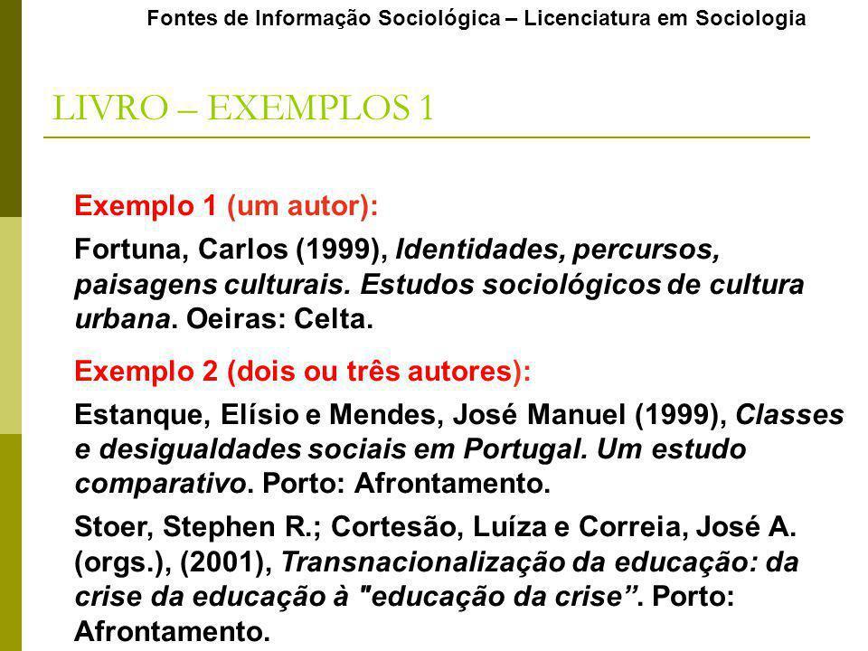 Fontes de Informação Sociológica – Licenciatura em Sociologia LIVRO – EXEMPLOS 1 Exemplo 1 (um autor): Fortuna, Carlos (1999), Identidades, percursos,