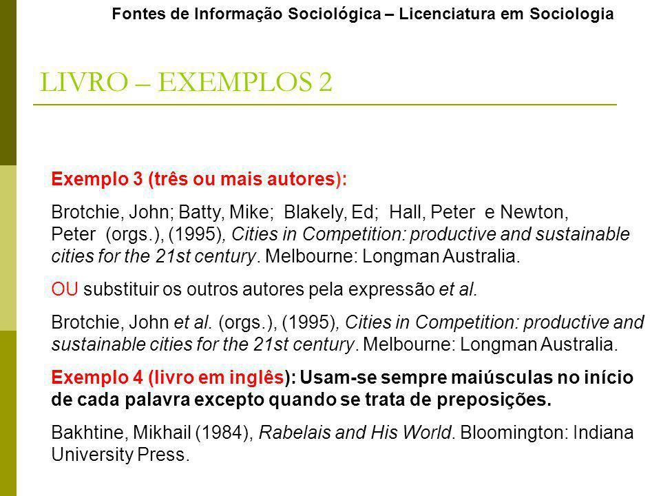 Exemplo 3 (três ou mais autores): Brotchie, John; Batty, Mike; Blakely, Ed; Hall, Peter e Newton, Peter (orgs.), (1995), Cities in Competition: produc