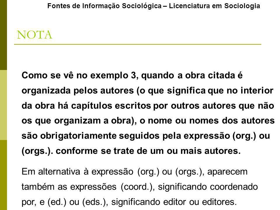 Como se vê no exemplo 3, quando a obra citada é organizada pelos autores (o que significa que no interior da obra há capítulos escritos por outros aut