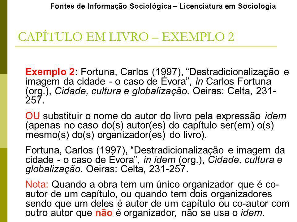 CAPÍTULO EM LIVRO – EXEMPLO 2 Exemplo 2: Fortuna, Carlos (1997), Destradicionalização e imagem da cidade - o caso de Évora, in Carlos Fortuna (org.), Cidade, cultura e globalização.