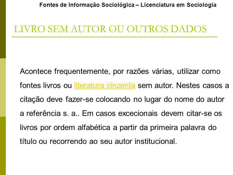 Fontes de Informação Sociológica – Licenciatura em Sociologia Acontece frequentemente, por razões várias, utilizar como fontes livros ou literatura ci