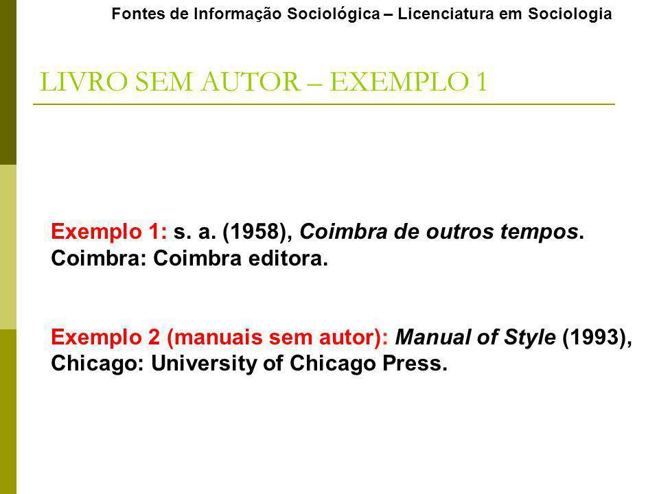 Fontes de Informação Sociológica – Licenciatura em Sociologia LIVRO SEM AUTOR – EXEMPLO 1 Exemplo 1: s. a. (1958), Coimbra de outros tempos. Coimbra: