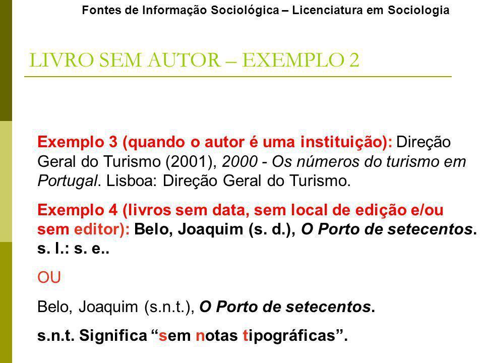 Fontes de Informação Sociológica – Licenciatura em Sociologia Exemplo 3 (quando o autor é uma instituição): Direção Geral do Turismo (2001), 2000 - Os números do turismo em Portugal.