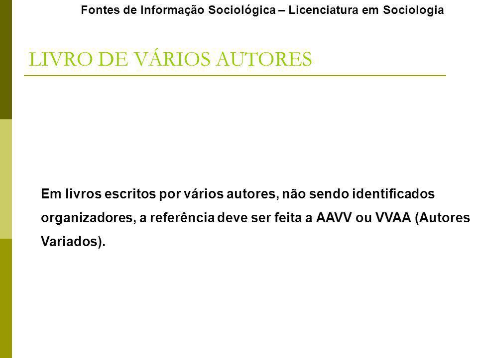 Em livros escritos por vários autores, não sendo identificados organizadores, a referência deve ser feita a AAVV ou VVAA (Autores Variados). Fontes de