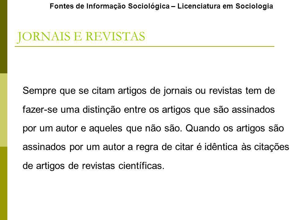 Fontes de Informação Sociológica – Licenciatura em Sociologia Sempre que se citam artigos de jornais ou revistas tem de fazer-se uma distinção entre o