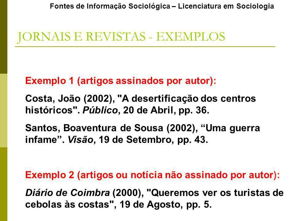 Fontes de Informação Sociológica – Licenciatura em Sociologia JORNAIS E REVISTAS - EXEMPLOS Exemplo 1 (artigos assinados por autor): Costa, João (2002), A desertificação dos centros históricos .