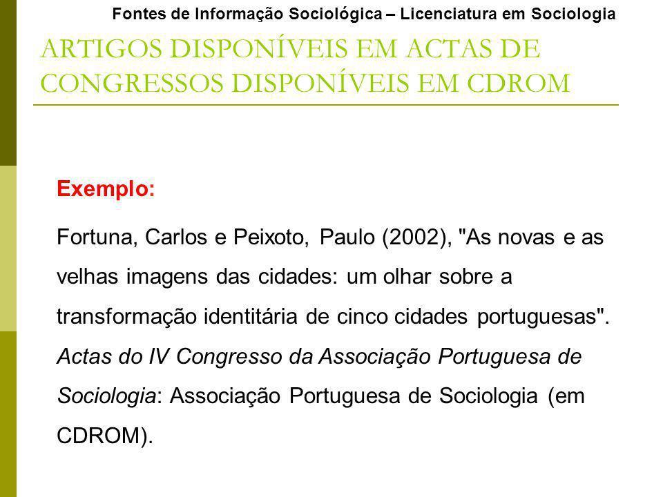 Fontes de Informação Sociológica – Licenciatura em Sociologia ARTIGOS DISPONÍVEIS EM ACTAS DE CONGRESSOS DISPONÍVEIS EM CDROM Exemplo: Fortuna, Carlos