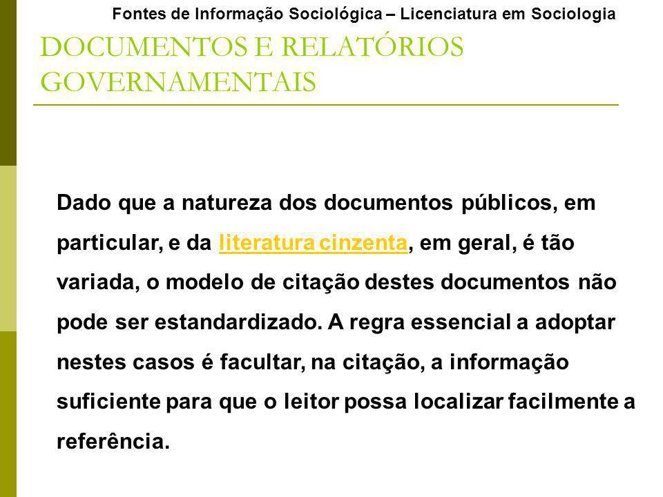 Fontes de Informação Sociológica – Licenciatura em Sociologia DOCUMENTOS E RELATÓRIOS GOVERNAMENTAIS Dado que a natureza dos documentos públicos, em p