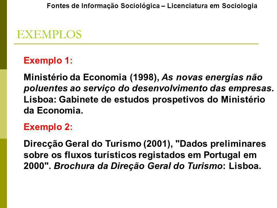 Fontes de Informação Sociológica – Licenciatura em Sociologia EXEMPLOS Exemplo 1: Ministério da Economia (1998), As novas energias não poluentes ao se