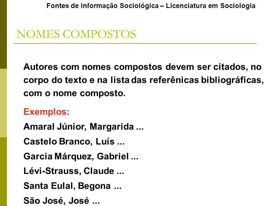 Fontes de Informação Sociológica – Licenciatura em Sociologia NOMES COMPOSTOS Autores com nomes compostos devem ser citados, no corpo do texto e na lista das referênicas bibliográficas, com o nome composto.