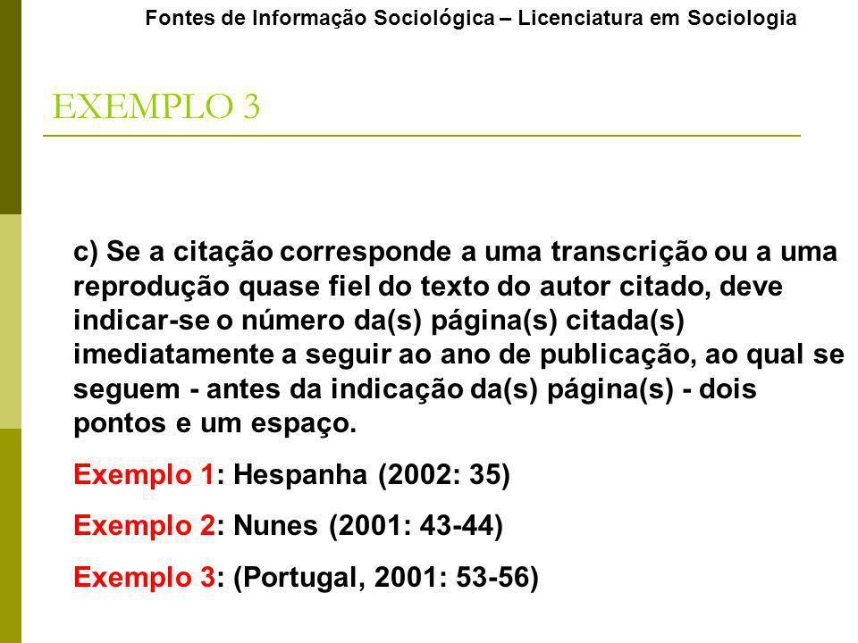 Fontes de Informação Sociológica – Licenciatura em Sociologia EXEMPLO 3 c) Se a citação corresponde a uma transcrição ou a uma reprodução quase fiel d