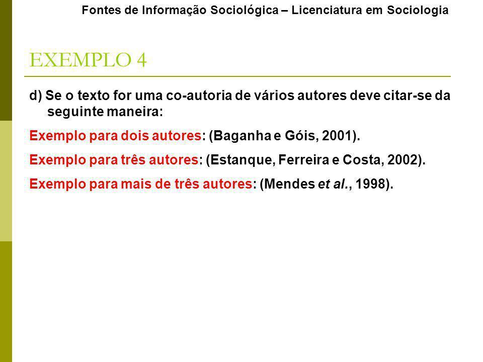 EXEMPLO 4 Fontes de Informação Sociológica – Licenciatura em Sociologia d) Se o texto for uma co-autoria de vários autores deve citar-se da seguinte maneira: Exemplo para dois autores: (Baganha e Góis, 2001).