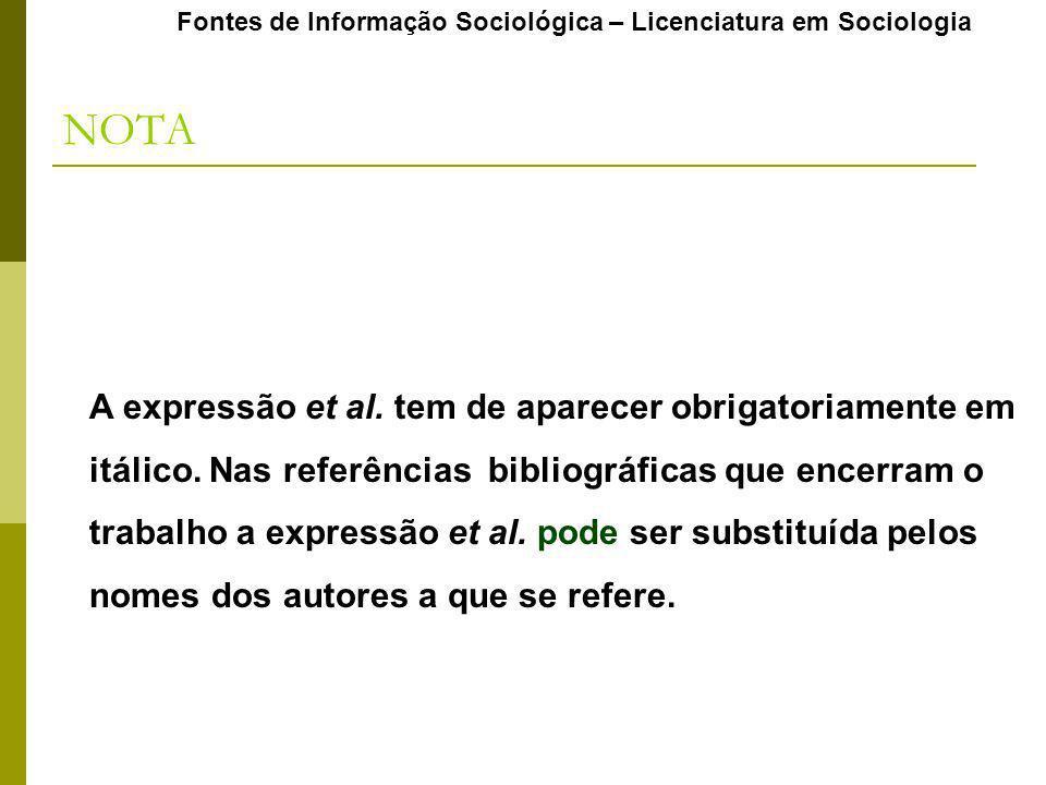 Fontes de Informação Sociológica – Licenciatura em Sociologia NOTA A expressão et al. tem de aparecer obrigatoriamente em itálico. Nas referências bib