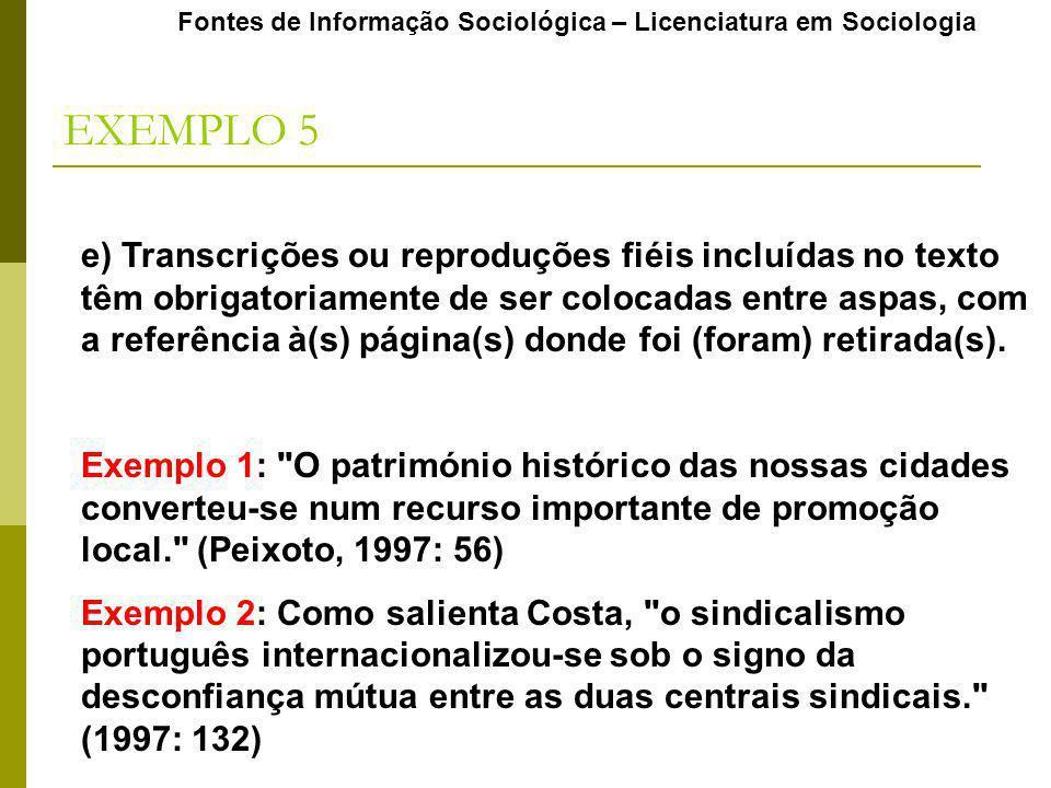 Fontes de Informação Sociológica – Licenciatura em Sociologia EXEMPLO 5 e) Transcrições ou reproduções fiéis incluídas no texto têm obrigatoriamente d